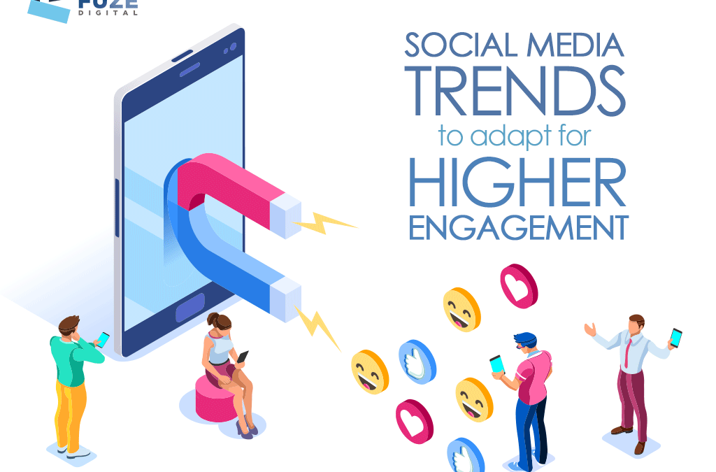 SOCIAL MEDIA TRENDS TO ADAPT FOR HIGHER ENGAGEMENT