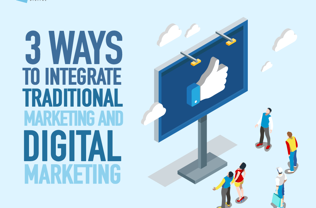 3 WAYS TO INTEGRATE TRADITIONAL MARKETING AND DIGITAL MARKETING